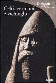 Celti, germani e vichinghi. Ediz. illustrata