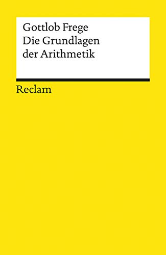 Die Grundlagen der Arithmetik: Eine logisch mathematische Untersuchung über den Begriff der Zahl (Reclams Universal-Bibliothek)