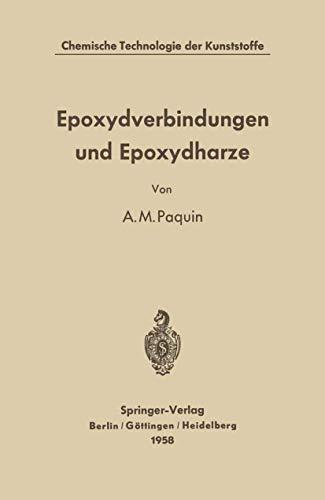 Epoxydverbindungen und Epoxydharze (Chemische Technologie der Kunststoffe in Einzeldarstellungen)
