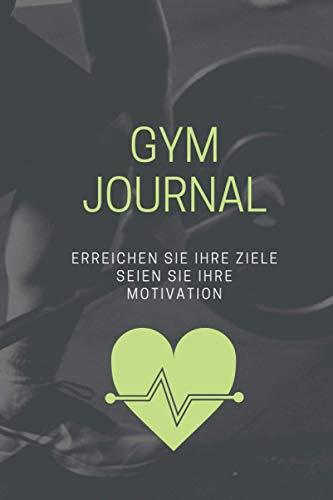 Gym Journal, Erreichen Sie Ihre Ziele Seien Sie Ihre Motivation: Notizbuch, Logbuch für Männer, mehr als 128 Seiten, alle unterschiedlich, um Ihre ... sogar einen Platz für Ihre Diäten zu notieren