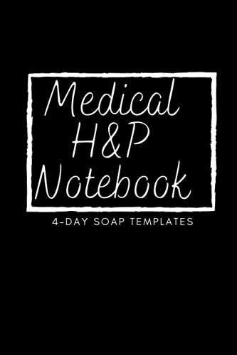 Medical H&P Notebook & 4 - Day Soap Templates: 500+ pages of complete history and physical exam temp