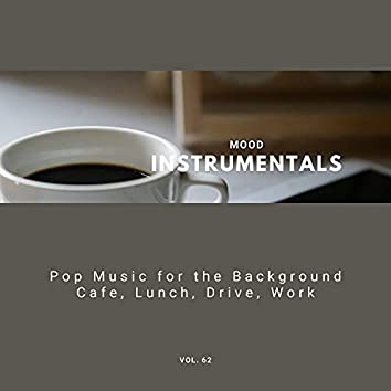 Mood Instrumentals: Pop Music For The Background - Cafe, Lunch, Drive, Work, Vol. 62