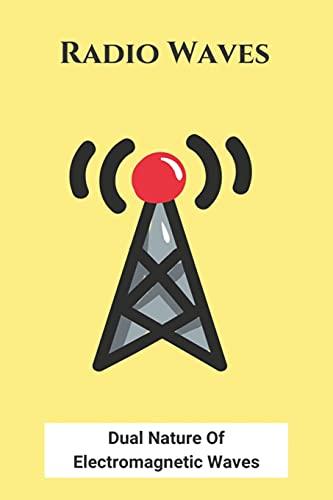 Radio Waves: Dual Nature Of Electromagnetic Waves: Em Wave Spectrum