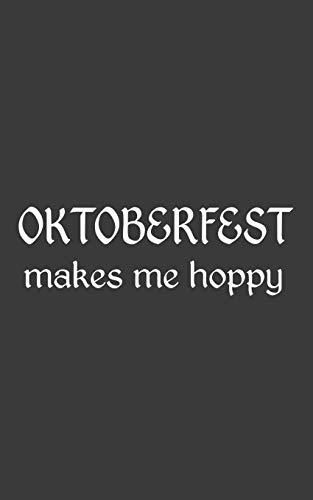 Oktoberfest Makes Me Hoppy: Oktoberfest Makes Me Hoppy Notebook - Funnny And Cool Prost Lederhosen Design Doodle Diary Book As Gift Idea For Bavarian ... In German Beer Festival Party Octoberfest