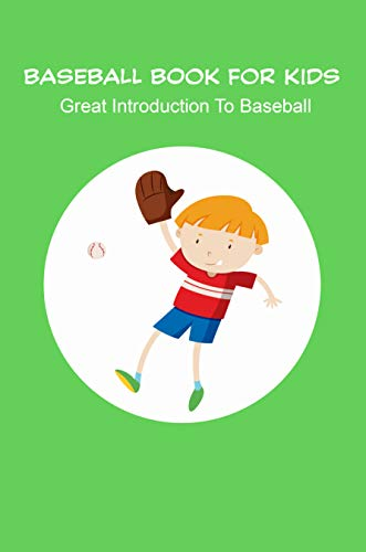 Baseball Book For Kids_ Great Introduction To Baseball: Baseball Books For Kids Age 9 12 (English Edition)