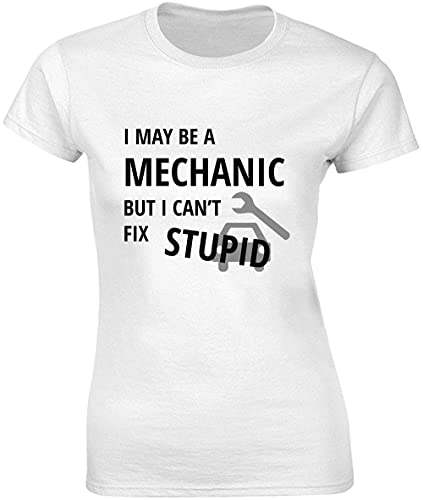 Camiseta para mujer con texto 'I May Be A Mechanic But I Can't Fix Stupid