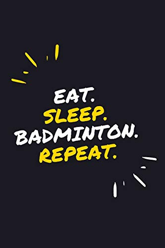 EAT. SLEEP. BADMINTON. REPEAT.: 6