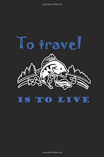 To travel is to live: Journal Gift, 120 Pages, 6x9, Soft Cover, Matte Finish  Blank Composition Book, Adventure quote journal, Adventure Notebook ... Lined For Writing Notes For Women, Men