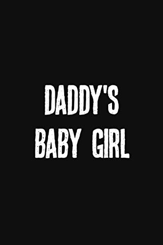 Daddy's Baby Girl: Kinkier Than Your Average Greeting Card. A Stunning Notebook To Document Your Kinky Adventures, Role Playing Scenes, Dark ... Relationship Dynamics, or Bucket List