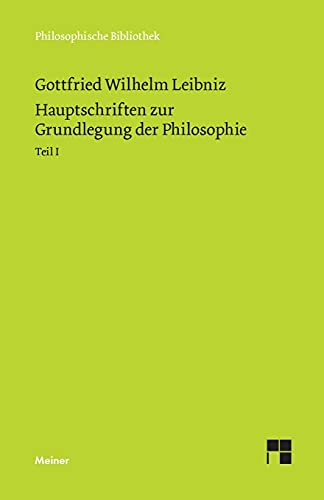 Philosophische Werke / Hauptschriften zur Grundlegung der Philosophie Teil I: Schriften zur Logik und Methodenlehre, zur Mathematik, zur Phoronomie ... (Philosophische Werke Band 1)