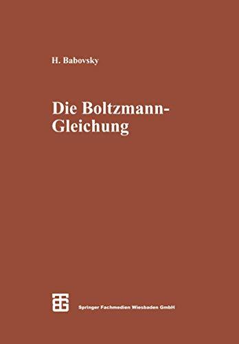 Die Boltzmann-Gleichung: Modellbildung - Numerik - Anwendungen (Leitfäden der angewandten Mathematik und Mechanik, Band 75)