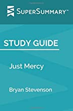 Study Guide: Just Mercy by Bryan Stevenson (SuperSummary)