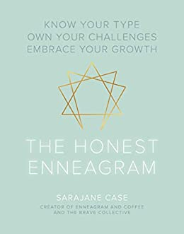 The Honest Enneagram: Know Your Type, Own Your Challenges, Embrace Your Growth by [Sarajane Case]