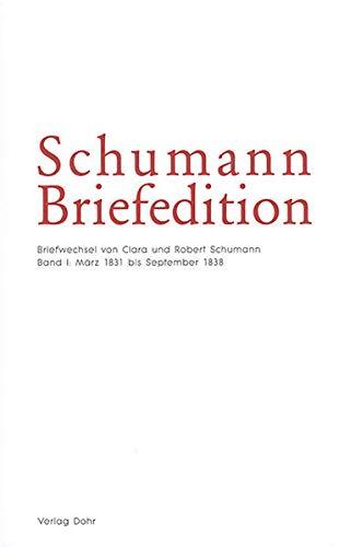 Schumann-Briefedition / Schumann-Briefedition I.4: Briefwechsel von Clara und Robert Schumann I: März 1831 bis September 1838