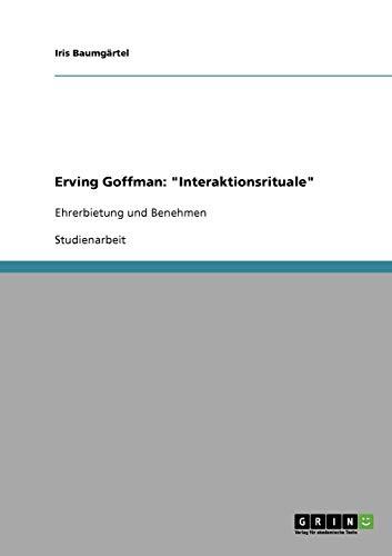 Interaktionsrituale nach Erving Goffman. Zu Ehrerbietung und Benehmen