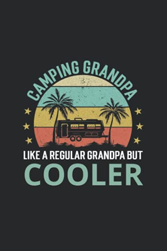 Camping Grandpa Like A Regular Grandpa But Cooler Notebook: Pertfect Gift for Dad, Grandpa, Uncle, Journal, Notebook for dad, Vintage Notebook With 120 Blank Lined Pages