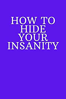 HOW TO HIDE YOUR INSANITY  Funny Sarcastic Blank Lined Journal Office Notebook Ideal for Secret Santa Christmas Birthdays and Appreciation Day