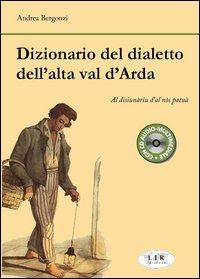Dizionario del dialetto dell'alta Val d'Arda. Con CD Audio
