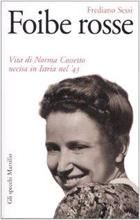 Foibe rosse. Vita di Norma Cossetto