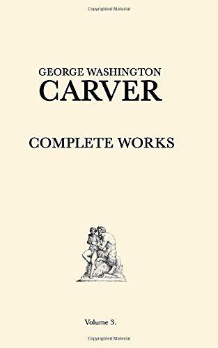 George Washington Carver Complete Works: Volume 3