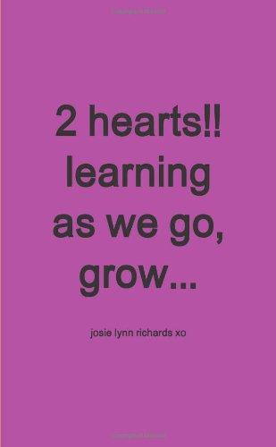 2 Hearts!! Learning As We Go, Grow. . .