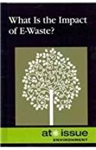 What Is the Impact of E-Waste? (At Issue)