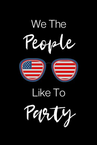 We The People Like To Party: Funny Fourth of July Gifts For Party Lovers...