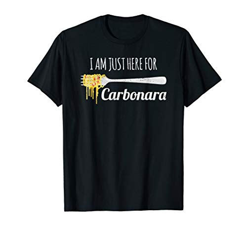 I'm Just Here For Carbonara Funny Italian Food T-Shirt