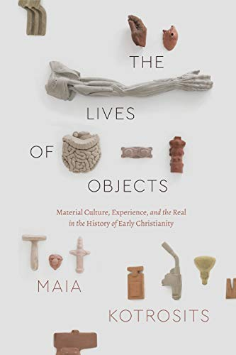 The Lives of Objects: Material Culture, Experience, and the Real in the History of Early Christianity (Class 200: New Studies in Religion) (English Edition)