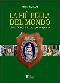 La più bella del mondo. Nave scuola Amerigo Vespucci. Ediz. illustrata