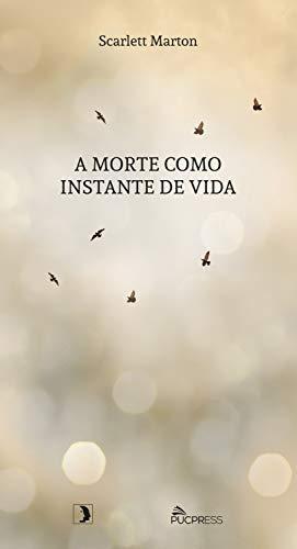 A morte como instante de vida (Café Filosófico Livro 3)