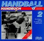 Handball Handbuch: Grundlagentraining für Kinder und Jugendliche