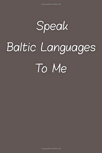 Compare Textbook Prices for Speak Baltic Languages To Me: Lined Notebook / Journal Gift, 120 Pages, 6*9, Soft Cover, Matte Finish  ISBN 9781660444731 by students, Foreign Language speakers