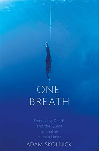 One Breath: Freediving, Death, and the Quest to...