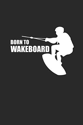 BORN TO WAKEBOARD: Notizbuch Wakeboard Notebook Wakeboarding Bullet Journal 6x9 Punkteraster