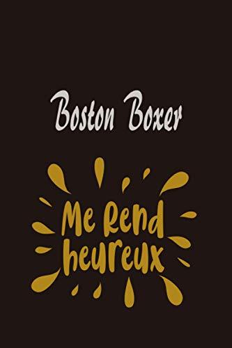 Boston Boxer me rend heureux: Cahier Journal Livre de papier pour les amateurs de Boston Boxer, Cadeaux d'humour drôle et cool parfait pour maman, ... 112 pages avec calendrier 2021, 6 x 9 pouces