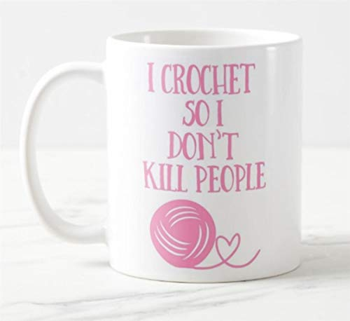 I Crochet so i don't kill people - 11oz Novelty Ceramic Mug
