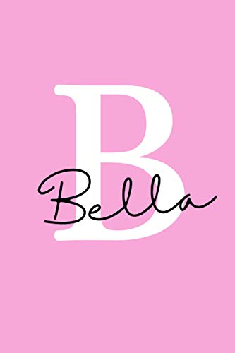 """Letter """"B"""" is for Bella journal notebook: A beautiful personalized journal notebook made just for Bella (6x9 in, name themed notebook with 120 lined ... for girls, women, colleagues and friends)"""