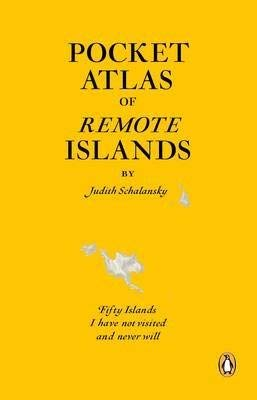 By Judith Schalansky Pocket Atlas of Remote Islands: Fifty Islands I Have Not Visited and Never Will