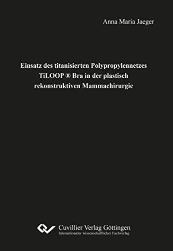 Einsatz des titanisierten Polypropylennetzes TiLOOP ® Bra in der plastisch rekonstruktiven Mammachirurgie