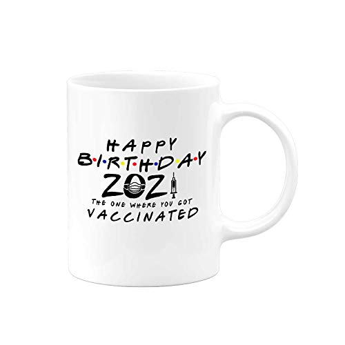 Quarantine Birthday Mug | 2021 Friends TV The One Where You Got Vaccinated | Quarantined | Social Distancing Funny Novelty Coffee Tea Gift Personalized Present for Women or Men