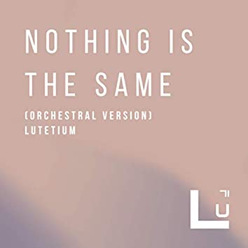 Nothing Is the Same (Orchestral Version)