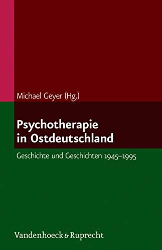 Psychotherapie in Ostdeutschland: Geschichte und Geschichten 1945–1995