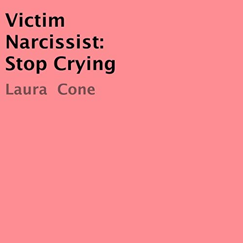 Victim Narcissist: Stop Crying audiobook cover art