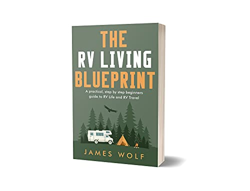 The RV Living Blueprint: A practical, step by step beginners guide to RV Life and RV Travel