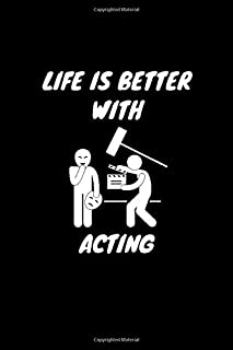 Life Is Better With Acting: Acting Lovers Funny Gifts Journal Lined Notebook