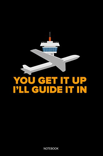 You Get It Up I'll Guide It In: Blank Lined Journal 6x9 - Air Traffic Controller Airplane ATC Control Gift Notebook