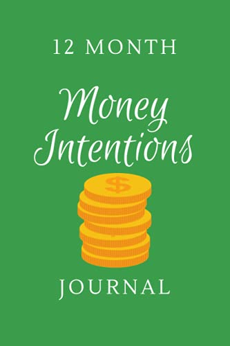 """12 Month Money Intentions Journal: A 6""""x 9"""" 80 page 12 month journal to set and track your highe"""
