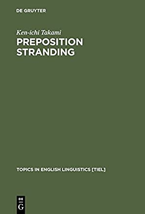 Preposition Stranding: From Syntactic to Functional Analyses (Topics in English Linguistics) (Topics in English Linguistics [TIEL]) by Ken-Ichi Takami (1992-12-01)