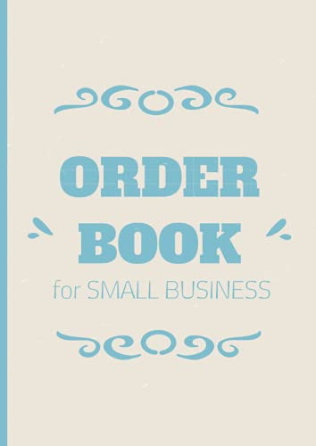Order Book: for Small Business A4 , To Keep Track of Your Customer Orders, Purchase Order Forms for Home Based Small Business (Order Book for Online Business & Retail Store)